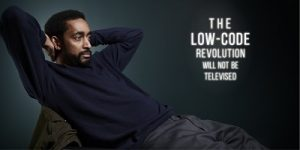 The Low Code Revolution will not be televised